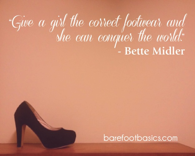 """""""Give a girl the correct footwear and she can conquer the world."""" - Bette Midler"""